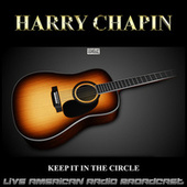 Keep It In The Circle (Live) van Harry Chapin