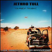 Too Much Trouble (Live) de Jethro Tull