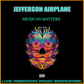 Mexican Matters (Live) de Jefferson Airplane
