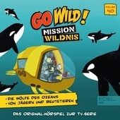 Folge 40: Die Wölfe des Ozeans (Das Original Hörspiel zur TV-Serie) von Go Wild! - Mission Wildnis