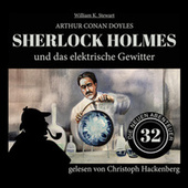 Sherlock Holmes und das elektrische Gewitter - Die neuen Abenteuer, Folge 32 (Ungekürzt) von Sir Arthur Conan Doyle