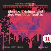 Sherlock Holmes und das Werk des Teufels - Die Abenteuer des alten Sherlock Holmes, Folge 11 (Ungekürzt) von Sir Arthur Conan Doyle
