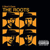 I Don't Care von The Roots
