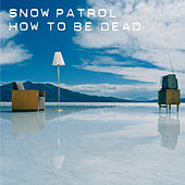 How To Be Dead by Snow Patrol