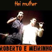 Hei Mulher by Roberto E Meirinho