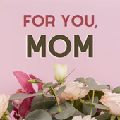 For you, Mom by Various Artists