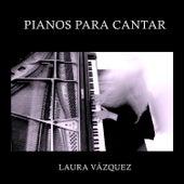 Pianos para Cantar de Laura Vázquez