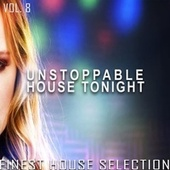 Unstoppable House Tonight, Vol. 8 by Various Artists