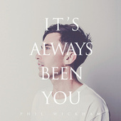 It's Always Been You by Phil Wickham