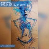 Come To My Place de Mon.Ton