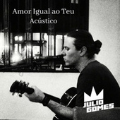 Amor Igual ao Teu (Acústico) (Cover) von Julio Gomes