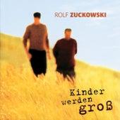 Kinder werden groß von Rolf Zuckowski
