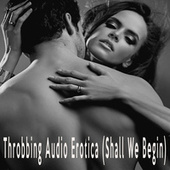 Throbbing Audio Erotica (Shall We Begin) by Color Noise Therapy