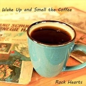 Wake up and Smell the Coffee by Rock Hearts