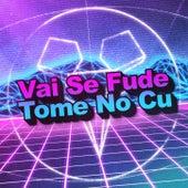 Vai Se Fude & Tome No Cu by Dj Dasch