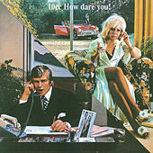 How Dare You by 10cc