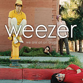 We Are All On Drugs de Weezer