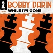 While I'm Gone by Bobby Darin