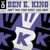 Don't Take Your Sweet Love Away by Ben E. King