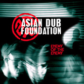 Enemy of the Enemy (Remastered) by Asian Dub Foundation