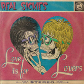 Love Is For Lovers by Real Sickies