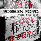 White Rock Beer...8 Cents de Robben Ford