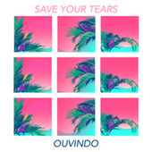 Save Your Tears by Ouvindo