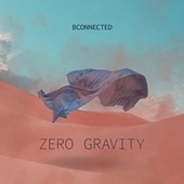 Zero Gravity by B Connected