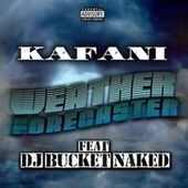 Weather Forecaster (feat. DJ Bucket Naked) by Kafani