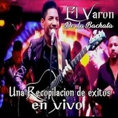 Una Recopilacion de Exitos (En Vivo) de El Varon de la bachata