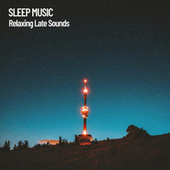 Sleep Music: Relaxing Late Sounds by Deep Sleep Music Collective