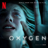 Oxygen (Original Motion Picture Soundtrack) by Rob