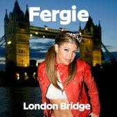 London Bridge von Fergie