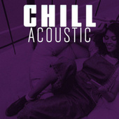 Chill Acoustic by Various Artists