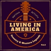 Living in America (Country & Western Legends), Vol. 2 by Various Artists