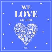 We Love B.b. King, Vol. 2 by B.B. King