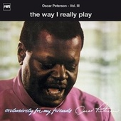 Exclusively For My Friends Vol. III - The Way I Really Play de Oscar Peterson