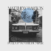 Pull Up To The Bumper by Matthew Barton