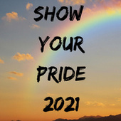 Show Your Pride 2021 by Various Artists