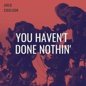 You Haven't Done Nothin' de Greg Coulson