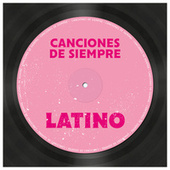 Canciones de Siempre: Latino by Various Artists