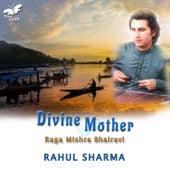 Divine Mother - Raga Mishra Bhairavi by Rahul Sharma