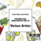 Soul & Blues with Coffee: The Best Old Rare Artists Vol.10 von Various Artists