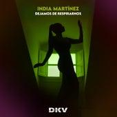 Dejamos de Respirarnos (DKV) de India Martinez