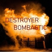 Bombastic by Destroyer