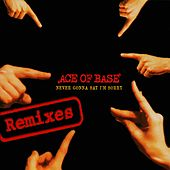 Never Gonna Say I'm Sorry (The Remixes) de Ace Of Base