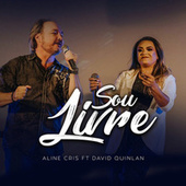 Sou Livre (Ao Vivo) by Aline Cris