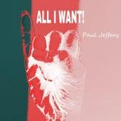 All I Want by Paul Jeffery