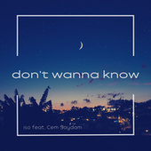 Don't Wanna Know by ISO