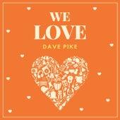We Love Dave Pike von Dave Pike